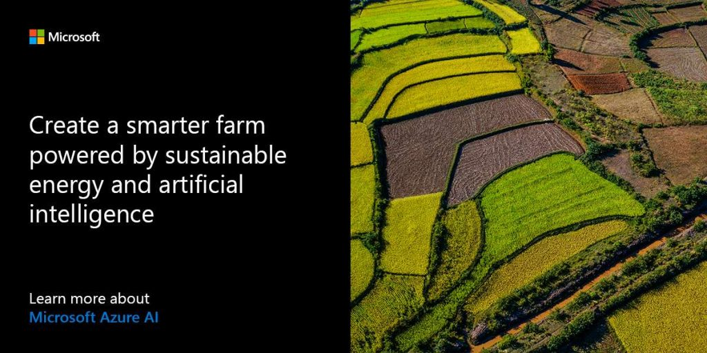 Create a smarter farm powered by sustainable energy and artificial intelligence. Learn more about Microsoft Azure AI.
