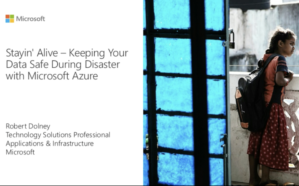 Stayin' Alive – Keeping Your Data Safe During Disaster with Azure